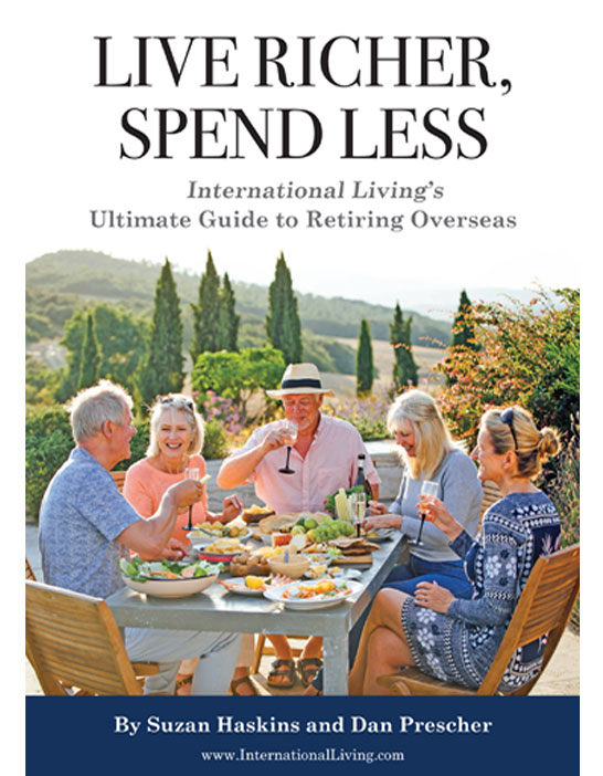 Live Richer, Spend Less—International Living's Ultimate Guide to Retiring Overseas