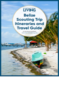 Belize Scouting Trip Itineraries and Travel Guide