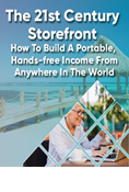 The 21st Century Storefront: How To Build A Portable, Hands-free Income From Anywhere In The World